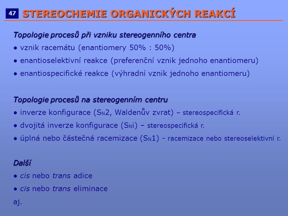 ____________________________________________________ 4747 STEREOCHEMIE ORGANICKÝCH REAKCÍ Topologie procesů při vzniku stereogenního centra ● vznik ra