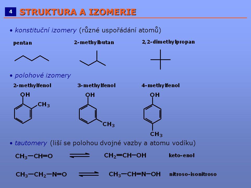 ____________________________________________________ 4 STRUKTURA A IZOMERIE • konstituční izomery (různé uspořádání atomů) • polohové izomery • tautom