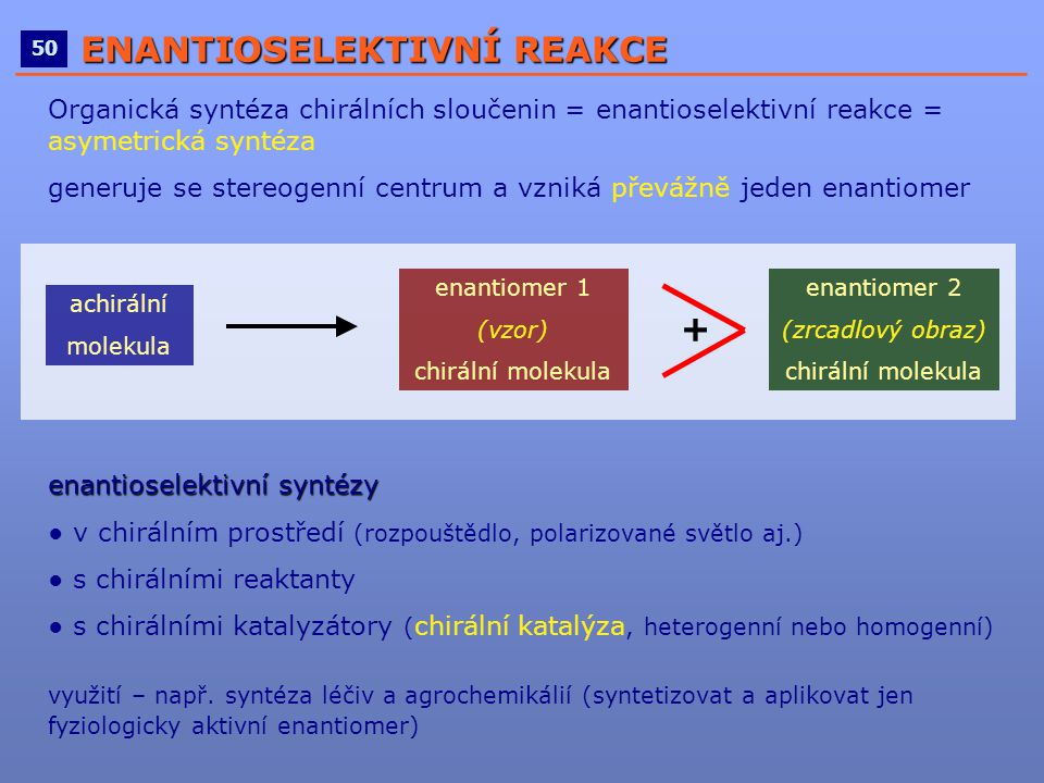 ____________________________________________________ 50 ENANTIOSELEKTIVNÍ REAKCE Organická syntéza chirálních sloučenin = enantioselektivní reakce = a