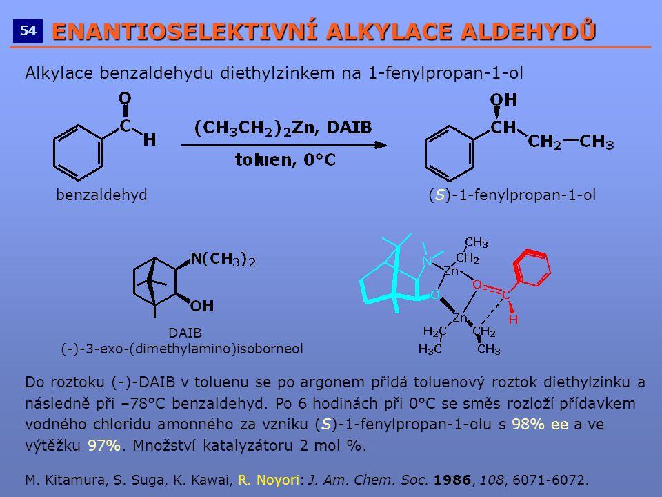 ____________________________________________________ 54 ENANTIOSELEKTIVNÍ ALKYLACE ALDEHYDŮ Alkylace benzaldehydu diethylzinkem na 1-fenylpropan-1-ol