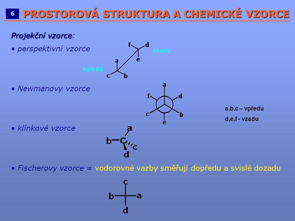 ____________________________________________________ 6 PROSTOROVÁ STRUKTURA A CHEMICKÉ VZORCE Projekční vzorce Projekční vzorce: • perspektivní vzorce