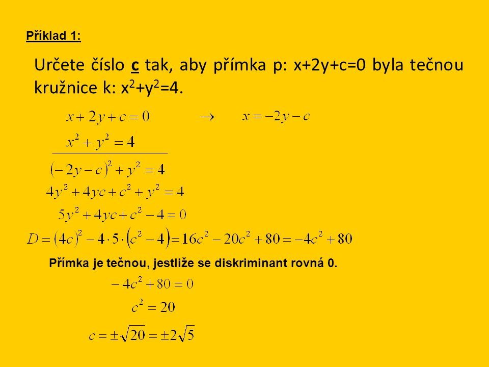 Určete číslo c tak, aby přímka p: x+2y+c=0 byla tečnou kružnice k: x 2 +y 2 =4.