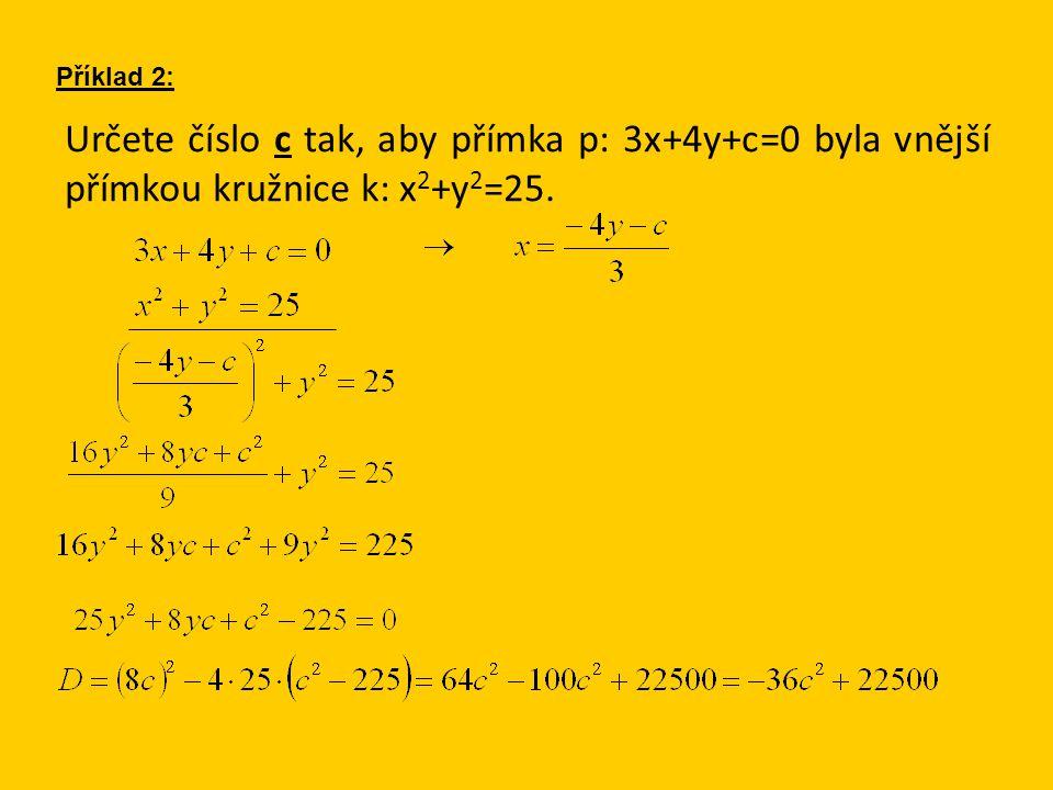 Určete číslo c tak, aby přímka p: 3x+4y+c=0 byla vnější přímkou kružnice k: x 2 +y 2 =25.