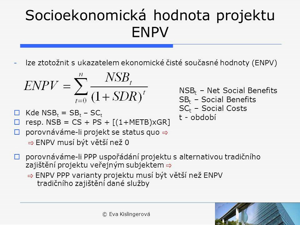 © Eva Kislingerová Socioekonomická hodnota projektu ENPV -lze ztotožnit s ukazatelem ekonomické čisté současné hodnoty (ENPV)  Kde NSB t = SB t – SC t  resp.