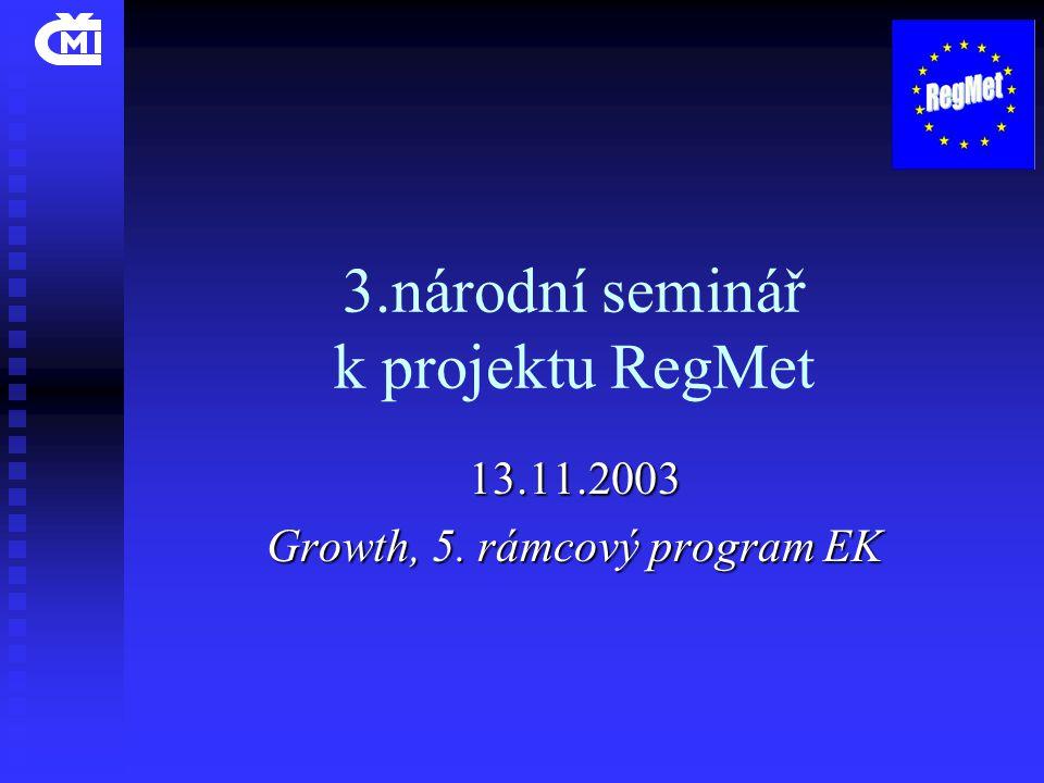 3.národní seminář k projektu RegMet 13.11.2003 Growth, 5. rámcový program EK