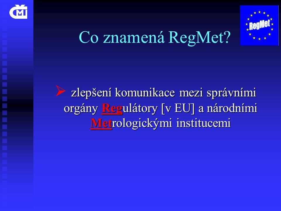Co znamená RegMet? zlepšení komunikace mezi správními orgány Regulátory [v EU] a národními Metrologickými institucemi  zlepšení komunikace mezi správ