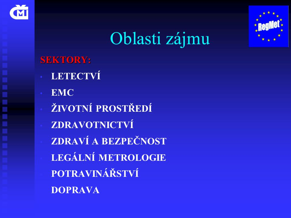 Oblasti zájmu SEKTORY: • • LETECTVÍ • • EMC • • ŽIVOTNÍ PROSTŘEDÍ • • ZDRAVOTNICTVÍ • • ZDRAVÍ A BEZPEČNOST • • LEGÁLNÍ METROLOGIE • • POTRAVINÁŘSTVÍ • • DOPRAVA