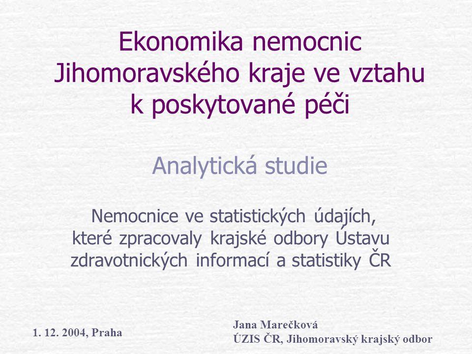Ekonomika nemocnic Jihomoravského kraje ve vztahu k poskytované péči Analytická studie Nemocnice ve statistických údajích, které zpracovaly krajské od