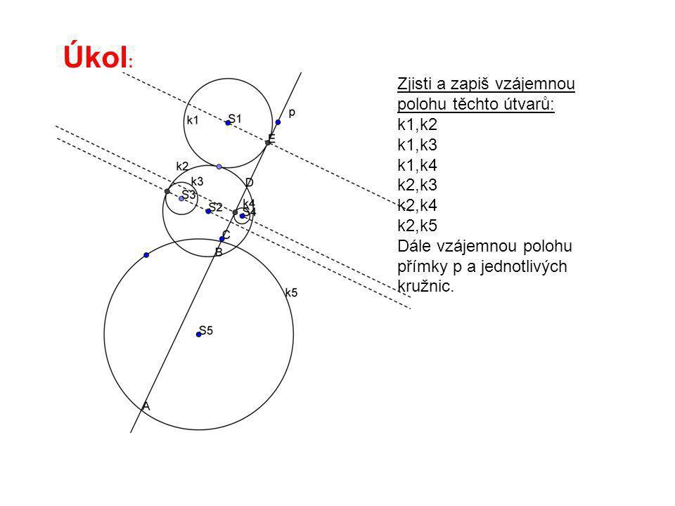 Zjisti a zapiš vzájemnou polohu těchto útvarů: k1,k2 k1,k3 k1,k4 k2,k3 k2,k4 k2,k5 Dále vzájemnou polohu přímky p a jednotlivých kružnic. Úkol :