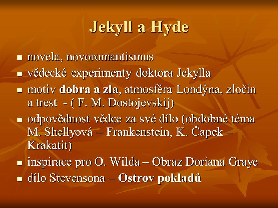 Jekyll a Hyde  novela, novoromantismus  vědecké experimenty doktora Jekylla  motiv dobra a zla, atmosféra Londýna, zločin a trest - ( F. M. Dostoje