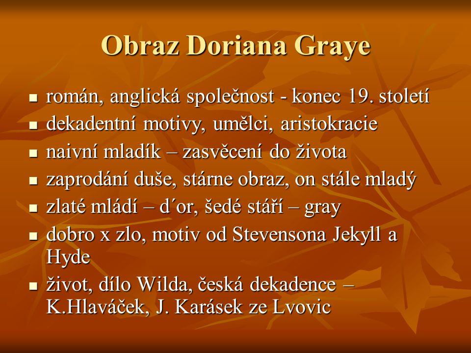 Obraz Doriana Graye  román, anglická společnost - konec 19. století  dekadentní motivy, umělci, aristokracie  naivní mladík – zasvěcení do života 