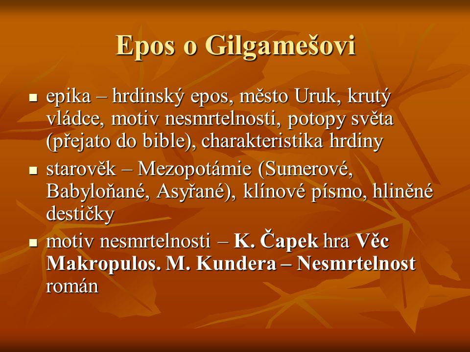 Epos o Gilgamešovi  epika – hrdinský epos, město Uruk, krutý vládce, motiv nesmrtelnosti, potopy světa (přejato do bible), charakteristika hrdiny  s