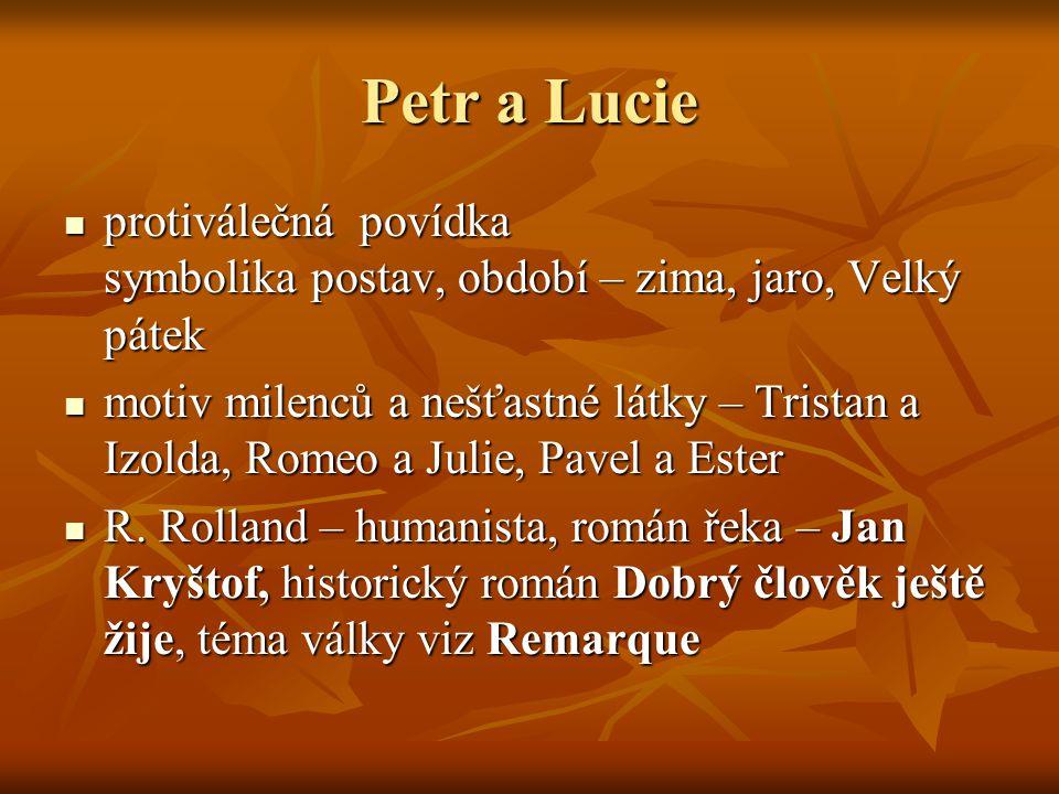 Petr a Lucie  protiválečná povídka symbolika postav, období – zima, jaro, Velký pátek  motiv milenců a nešťastné látky – Tristan a Izolda, Romeo a J