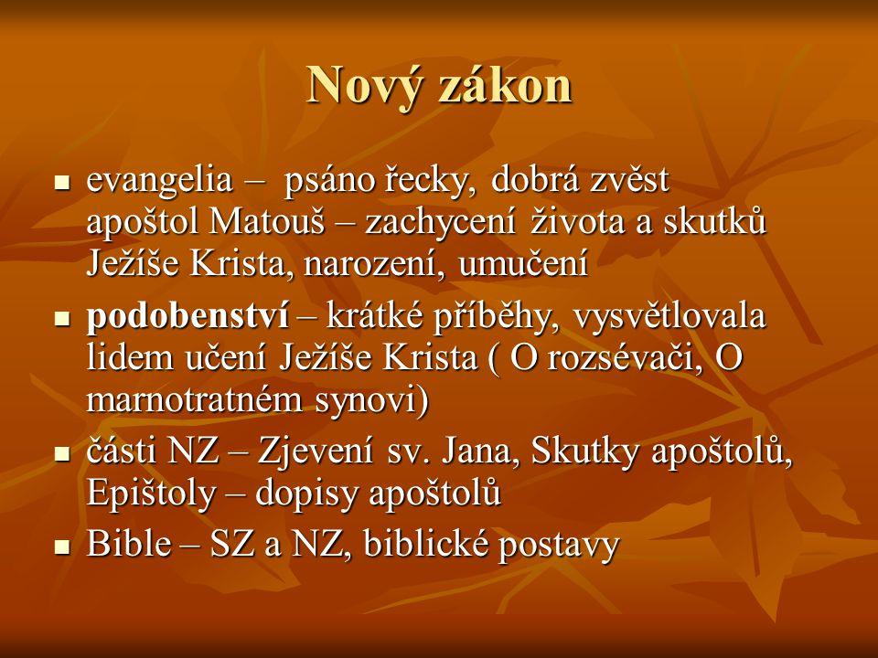 Nový zákon  evangelia – psáno řecky, dobrá zvěst apoštol Matouš – zachycení života a skutků Ježíše Krista, narození, umučení  podobenství – krátké p