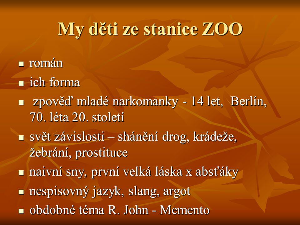 My děti ze stanice ZOO  román  ich forma  zpověď mladé narkomanky - 14 let, Berlín, 70. léta 20. století  svět závislosti – shánění drog, krádeže,