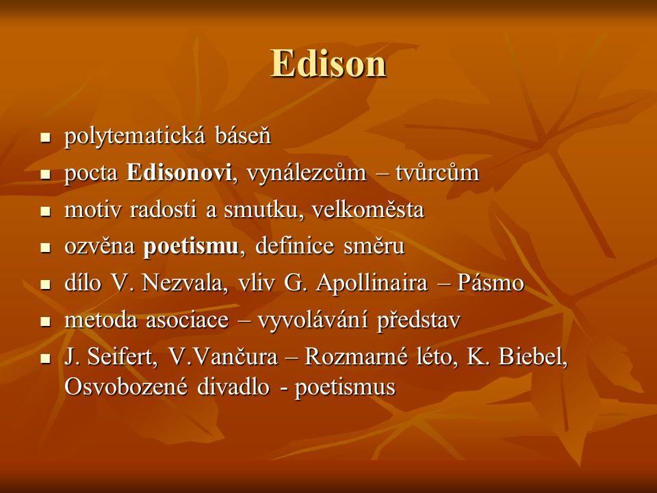 Edison  polytematická báseň  pocta Edisonovi, vynálezcům – tvůrcům  motiv radosti a smutku, velkoměsta  ozvěna poetismu, definice směru  dílo V.
