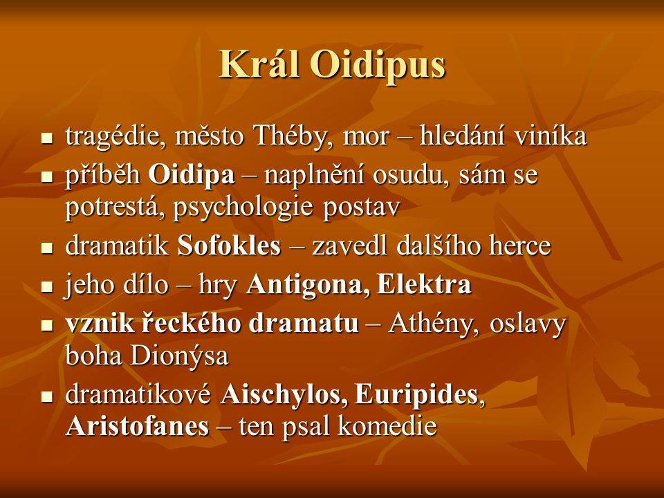 Král Oidipus  tragédie, město Théby, mor – hledání viníka  příběh Oidipa – naplnění osudu, sám se potrestá, psychologie postav  dramatik Sofokles –