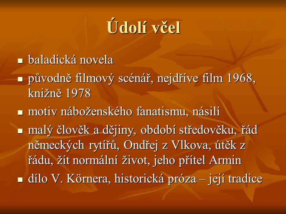 Údolí včel  baladická novela  původně filmový scénář, nejdříve film 1968, knižně 1978  motiv náboženského fanatismu, násilí  malý člověk a dějiny,