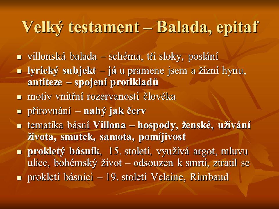 Velký testament – Balada, epitaf  villonská balada – schéma, tři sloky, poslání  lyrický subjekt – já u pramene jsem a žízní hynu, antiteze – spojen