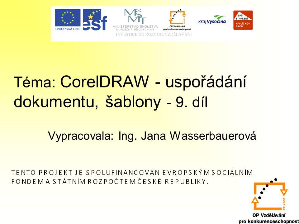 Téma: CorelDRAW - uspořádání dokumentu, šablony - 9. díl Vypracovala: Ing. Jana Wasserbauerová