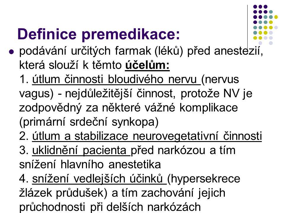 Definice premedikace:  podávání určitých farmak (léků) před anestezií, která slouží k těmto účelům: 1.