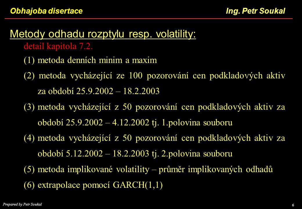 Obhajoba disertace 6 Ing. Petr Soukal Prepared by Petr Soukal Metody odhadu rozptylu resp. volatility: detail kapitola 7.2. (1)metoda denních minim a