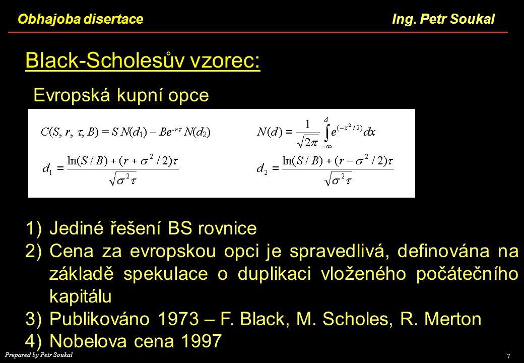 Obhajoba disertace 7 Ing. Petr Soukal Prepared by Petr Soukal Black-Scholesův vzorec: Evropská kupní opce 1)Jediné řešení BS rovnice 2)Cena za evropsk