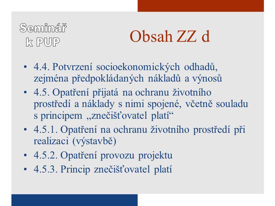 Obsah ZZ d •4.4. Potvrzení socioekonomických odhadů, zejména předpokládaných nákladů a výnosů •4.5.