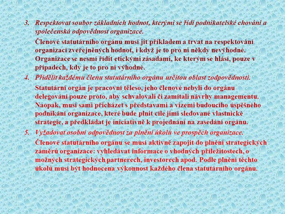 3. Respektovat soubor základních hodnot, kterými se řídí podnikatelské chování a společenská odpovědnost organizace. Členové statutárního orgánu musí