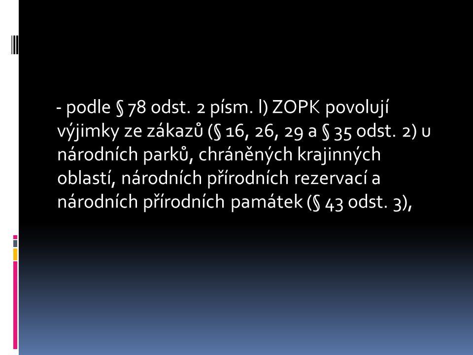 - podle § 78 odst.2 písm. l) ZOPK povolují výjimky ze zákazů (§ 16, 26, 29 a § 35 odst.