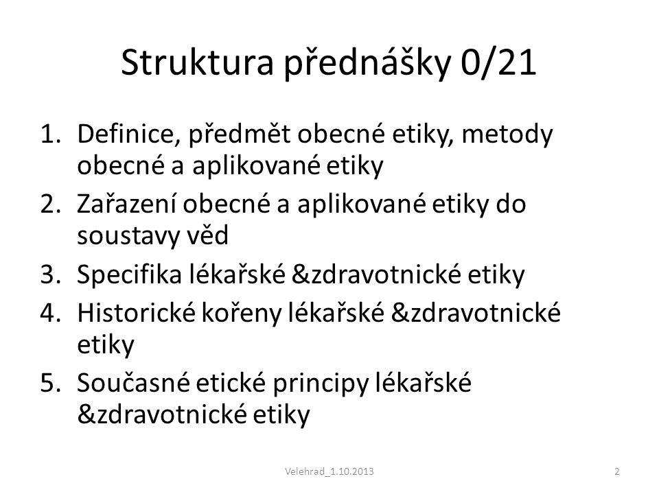 Struktura přednášky 0/21 1.Definice, předmět obecné etiky, metody obecné a aplikované etiky 2.Zařazení obecné a aplikované etiky do soustavy věd 3.Spe