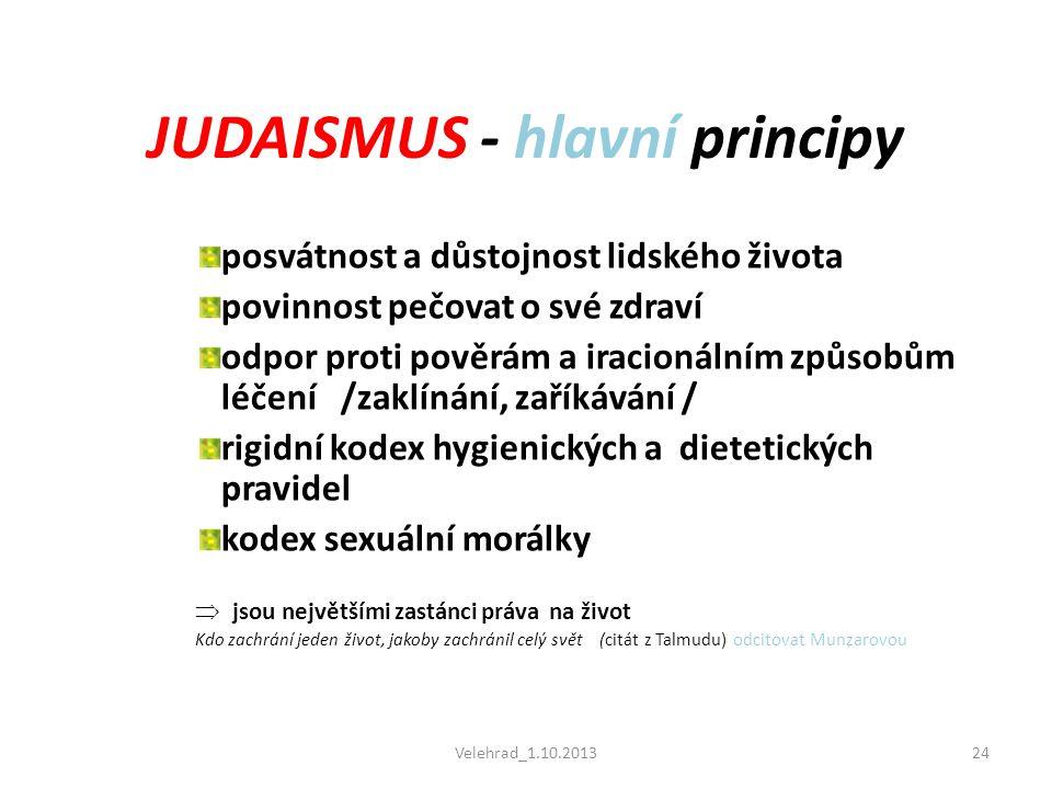 Velehrad_1.10.201324 JUDAISMUS - hlavní principy posvátnost a důstojnost lidského života povinnost pečovat o své zdraví odpor proti pověrám a iracioná