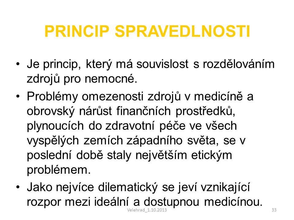 Velehrad_1.10.201333 PRINCIP SPRAVEDLNOSTI •Je princip, který má souvislost s rozdělováním zdrojů pro nemocné. •Problémy omezenosti zdrojů v medicíně