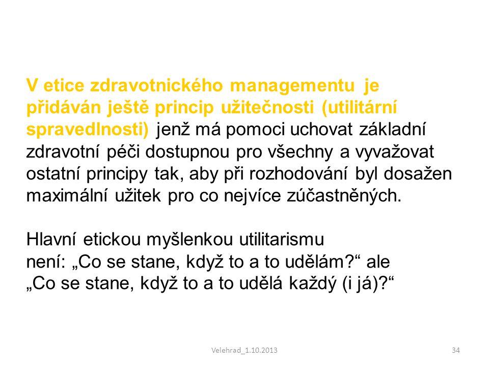 Velehrad_1.10.201334 V etice zdravotnického managementu je přidáván ještě princip užitečnosti (utilitární spravedlnosti) jenž má pomoci uchovat základ