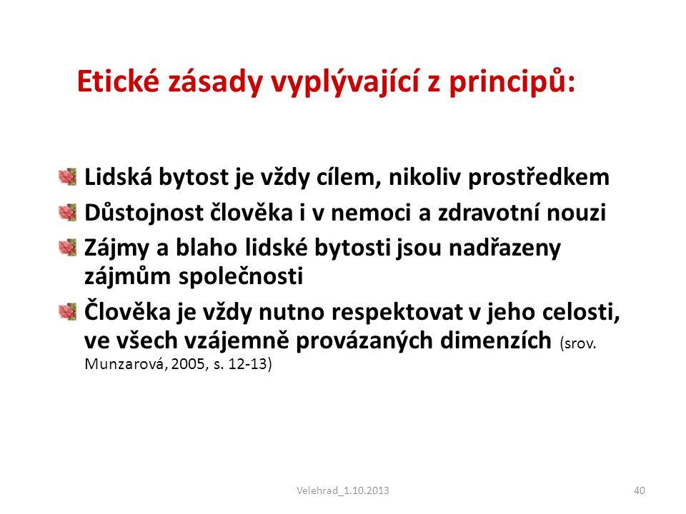 Velehrad_1.10.201340 Etické zásady vyplývající z principů: Lidská bytost je vždy cílem, nikoliv prostředkem Důstojnost člověka i v nemoci a zdravotní
