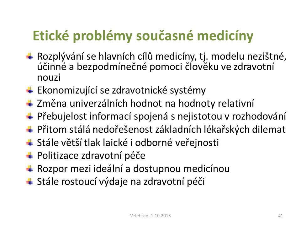 Velehrad_1.10.201341 Etické problémy současné medicíny Rozplývání se hlavních cílů medicíny, tj. modelu nezištné, účinné a bezpodmínečné pomoci člověk