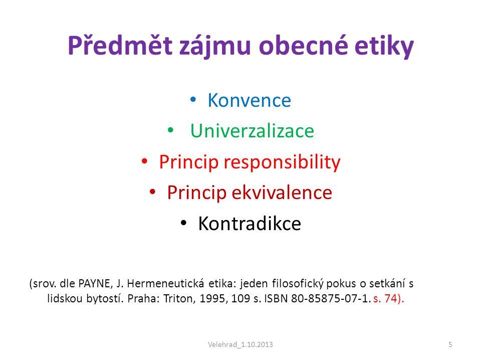 Předmět zájmu obecné etiky • Konvence • Univerzalizace • Princip responsibility • Princip ekvivalence • Kontradikce (srov. dle PAYNE, J. Hermeneutická
