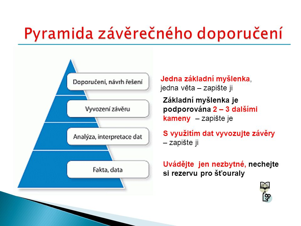 Jedna základní myšlenka, jedna věta – zapište ji Základní myšlenka je podporována 2 – 3 dalšími kameny – zapište je S využitím dat vyvozujte závěry –
