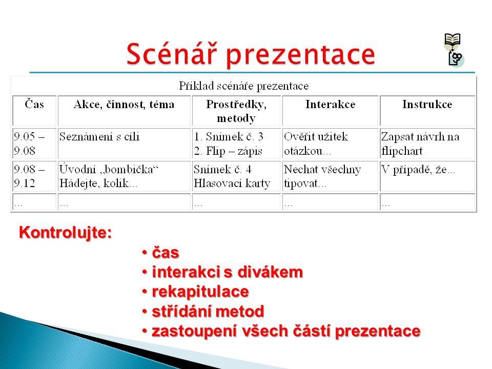 Kontrolujte: • čas • interakci s divákem • rekapitulace • střídání metod • zastoupení všech částí prezentace
