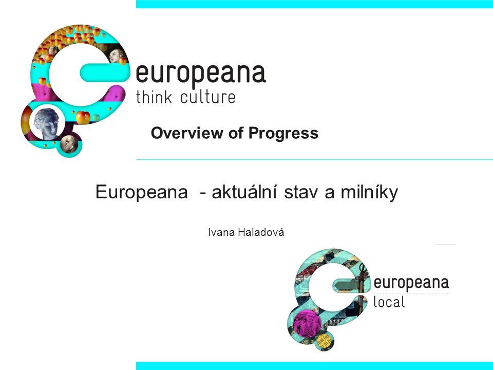 Europeana aktuálně • Obsah: cca 5.9 milionů položek z různých domén, prakticky z každé členské země EU • Z toho: • 4 100 000 obrazových materiálů: fotky, obrazy, kresby, pohlednice, plakáty • 1 700 000 textových materiálů: knihy, novinové články, rukopisy, partitury, dopisy • 92 000 video záznamů: filmy, dokumenty, TV pořady, informační filmy • 22 000 audio záznamů: zvukové válečky, gramofonové desky, rádio, různé typy nahrávek