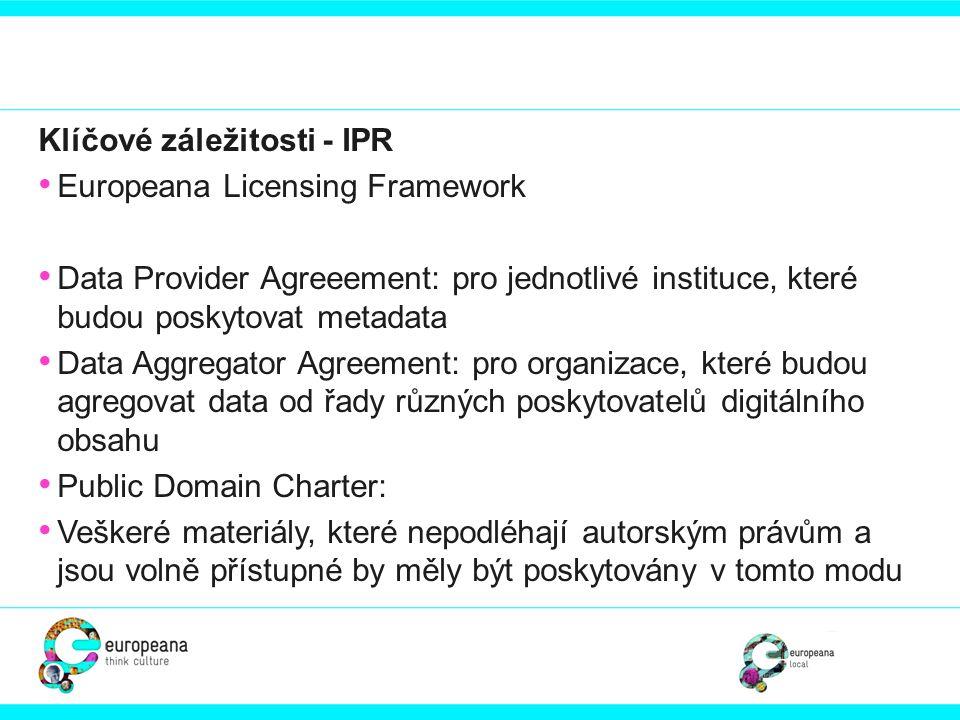 Klíčové záležitosti - IPR • Europeana Licensing Framework • Data Provider Agreeement: pro jednotlivé instituce, které budou poskytovat metadata • Data