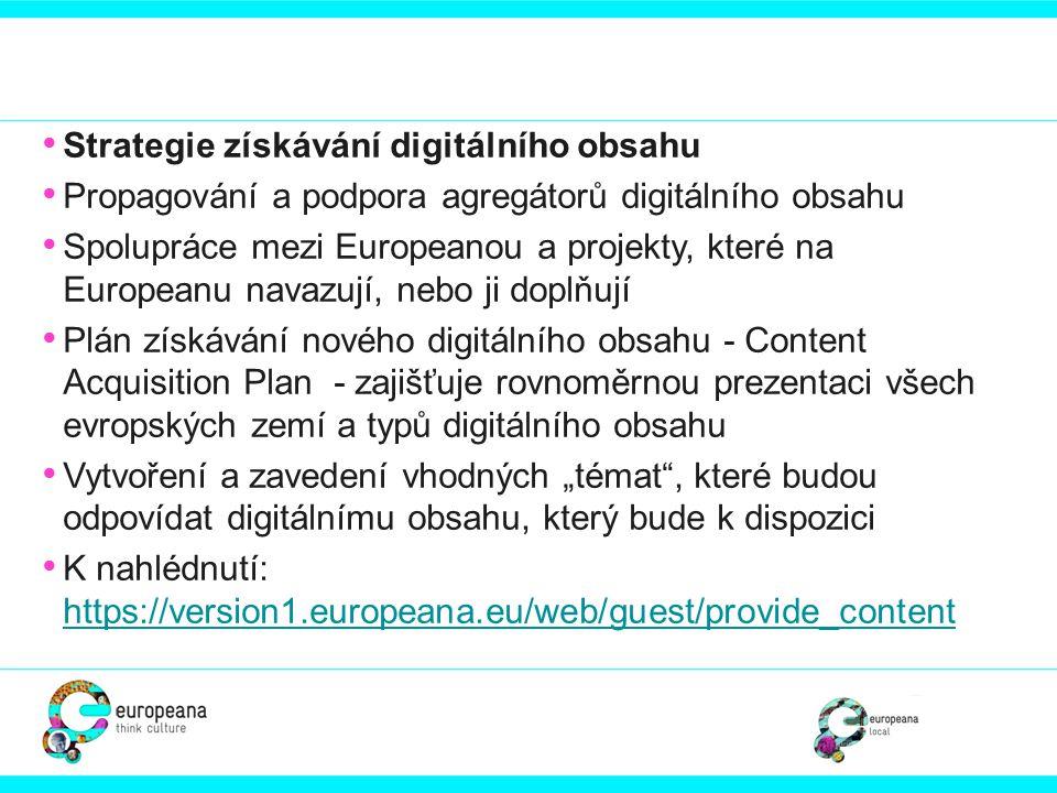 • Strategie získávání digitálního obsahu • Propagování a podpora agregátorů digitálního obsahu • Spolupráce mezi Europeanou a projekty, které na Europ