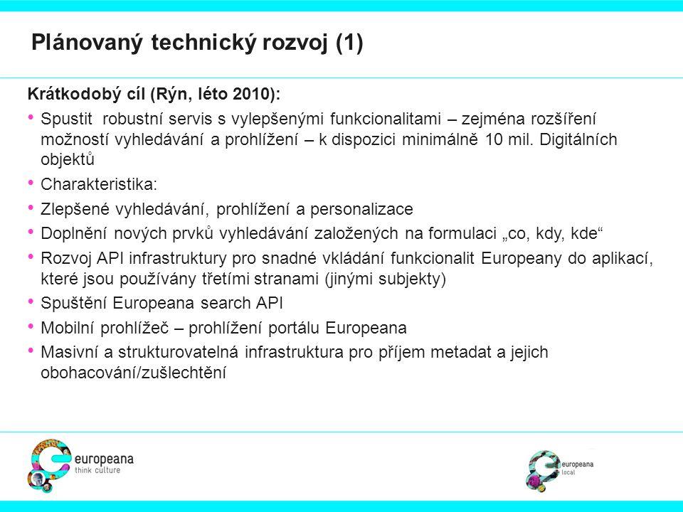 Dlouhodobé cíle (Dunaj, jaro 2011): Více dostupného digitálního obsahu, nové funkcionality a služby, které vzejdou ze současných i budoucích výzkumných a vývojových aktivit, jako např.: • Charakteristika: • Multilingualní and semantické vyhledávání a prohlížení • Nové API pro individuální funkcionality Europeany (např.
