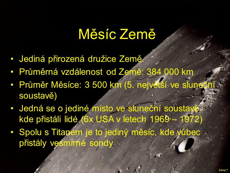 Měsíc Země Zdroj: 7 •Jediná přirozená družice Země. •Průměrná vzdálenost od Země: 384 000 km •Průměr Měsíce: 3 500 km (5. největší ve sluneční soustav