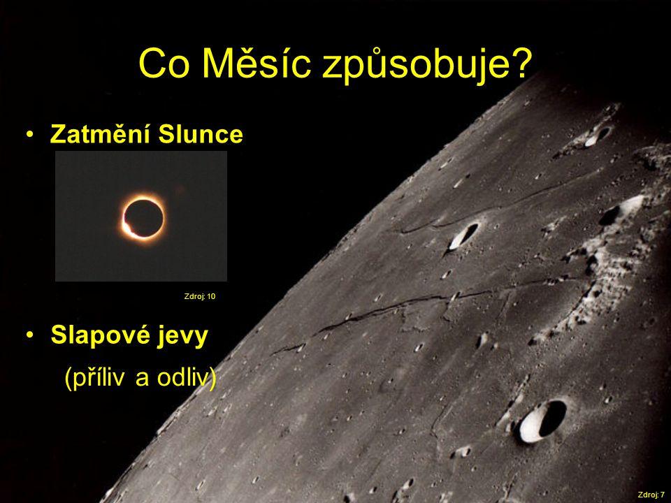 Co Měsíc způsobuje? Zdroj: 7 •Zatmění Slunce •Slapové jevy Zdroj: 10 (příliv a odliv)