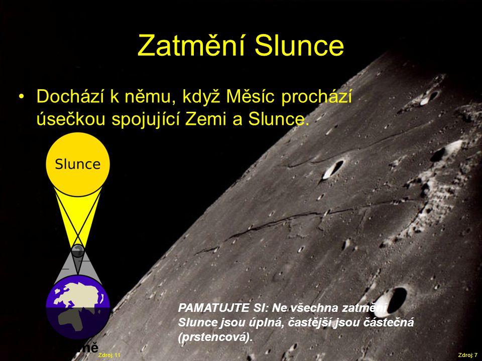 Zatmění Slunce Zdroj: 7 •Dochází k němu, když Měsíc prochází úsečkou spojující Zemi a Slunce. PAMATUJTE SI: Ne všechna zatmění Slunce jsou úplná, čast