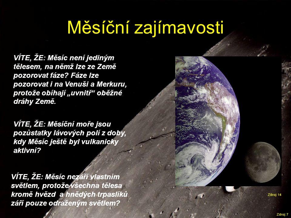 Měsíční zajímavosti Zdroj: 7 VÍTE, ŽE: Měsíc není jediným tělesem, na němž lze ze Země pozorovat fáze? Fáze lze pozorovat i na Venuši a Merkuru, proto