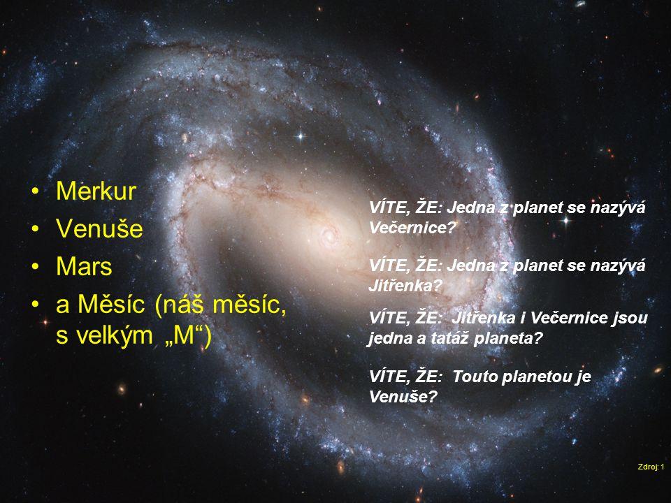 """•Merkur •Venuše •Mars •a Měsíc (náš měsíc, s velkým """"M"""") Zdroj: 1 VÍTE, ŽE: Jedna z planet se nazývá Večernice? VÍTE, ŽE: Jedna z planet se nazývá Jit"""