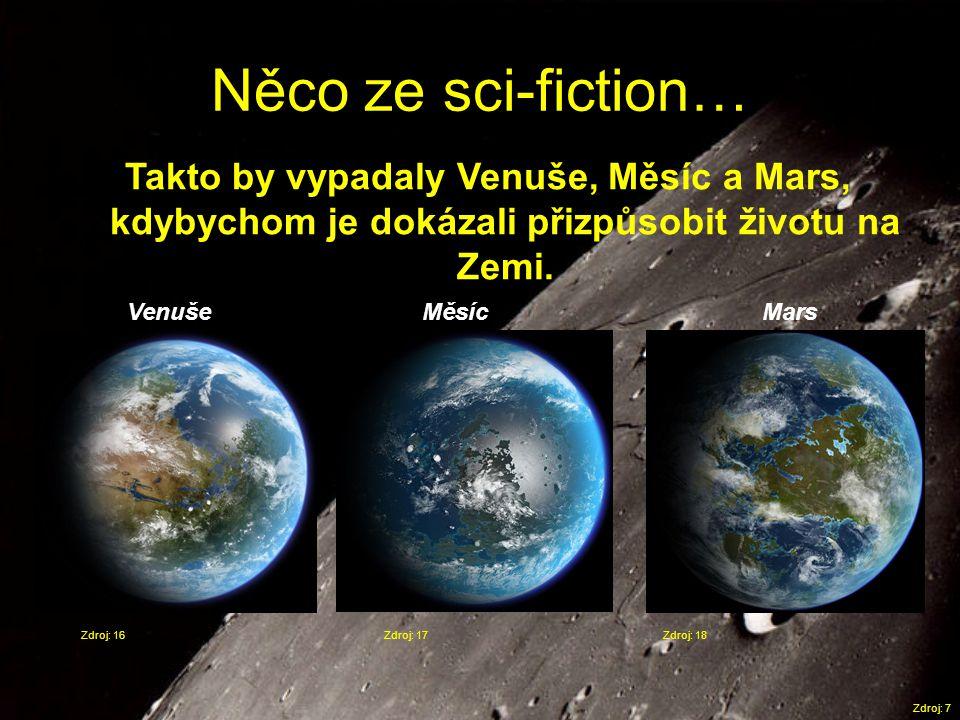 Něco ze sci-fiction… Zdroj: 7 Takto by vypadaly Venuše, Měsíc a Mars, kdybychom je dokázali přizpůsobit životu na Zemi. Zdroj: 16Zdroj: 17Zdroj: 18 Ve