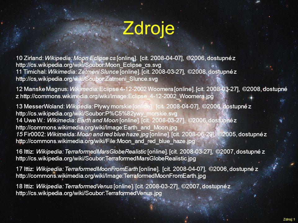 Zdroje Zdroj: 1 10 Zirland: Wikipedia: Moon Eclipse cs [online]. [cit. 2008-04-07], ©2006, dostupné z http://cs.wikipedia.org/wiki/Soubor:Moon_Eclipse